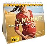 9 Monate bewusst erleben: Kleine Rituale, Meditationen und Körperübungen für jede Woche der Schwangerschaft