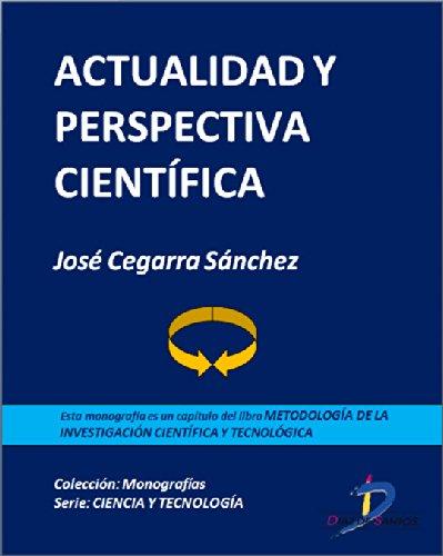 Descargar Libro Actualidad y perspectiva científica (Capítulo del libro Metodología de la investigación científica y tecnológica): 1 de José Cegarra Sánchez