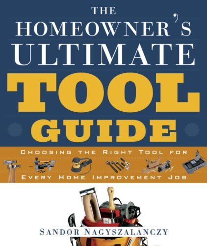The Homeowner's Ultimate Tool Guide: Choosing the Right Tool for Every Home Improvement by Sandor Nagyszalanczy (2003-10-10)