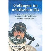 """Gefangen im arktischen Eis: Wettertrupp """"Haudegen"""" - die letzte deutsche Arktisstation des Zweiten Weltkrieges"""