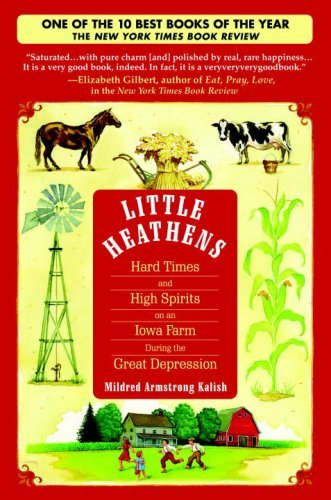 Little Heathens: Hard Times and High Spirits on an Iowa Farm During the Great Depression by Mildred Armstrong Kalish (2007-05-29)