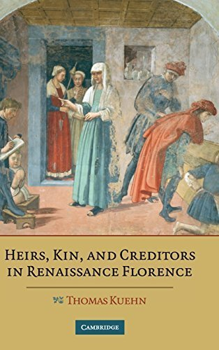 Heirs, Kin, and Creditors in Renaissance Florence by Thomas Kuehn (2008-02-25)