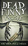 Dead Funny: Encore: More Horror Stories by Comedians