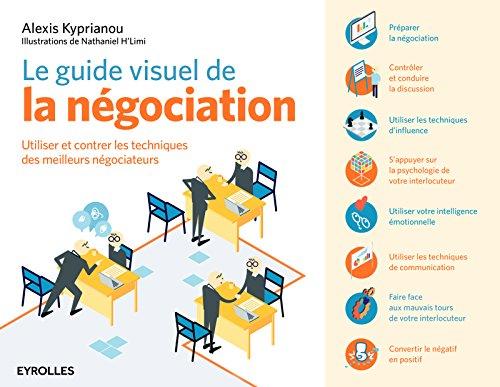 Le guide visuel de la négociation: Utiliser et contrer les techniques des meilleurs négociateurs par Alexis Kyprianou