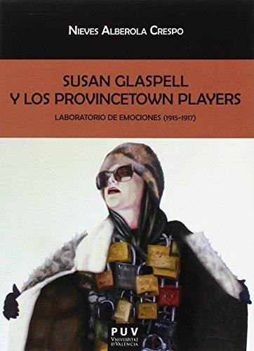 SUSAN GLASPELL Y LOS PROVINCETOWN (Biblioteca Javier Coy d'estudis Nord-Americans) por NIEVES ALBEROLA CRESPO