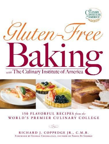 Gluten Free Baking With The Culinary Institute Of America 150 Flavorful Recipes From The World S Premier Culinary