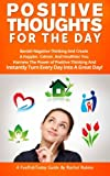Positive Thoughts For The Day: Banish Negative Thinking And Create  A Happier, Calmer, And Healthier You. Harness The Power of Positive Thinking And ... A Great Day!: Volume 2 (FeelFabToday Guides)