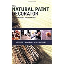 The Natural Paint Decorator: Recipes, Finishes, Techniques