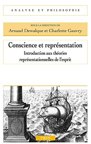 Conscience et représentation : Introduction aux théories représentionnelles de l'esprit par Arnauld Dewalque, Charlotte Gauvry