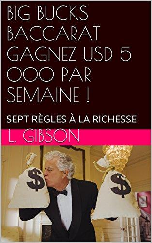 BIG BUCKS BACCARAT GAGNEZ USD 5 000 PAR SEMAINE !: SEPT RÈGLES À LA RICHESSE (French Edition) -