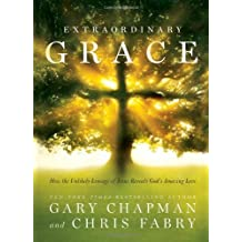 Extraordinary Grace: How the Unlikely Lineage of Jesus Reveals God's Amazing Love by Gary Chapman (2013-09-01)