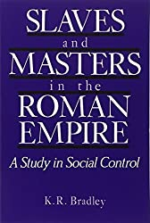 Slaves and Masters in the Roman Empire: A Study in Social Control by K. R. Bradley (1987-10-29)