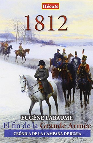 1812. El fin de la Grande Armée: Crónica de la campaña de Rusia