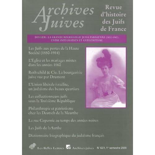 Archives Juives n°42/1: La grande bourgeoisie juive parisienne (1850-1940). Entre intégration et antisémistisme