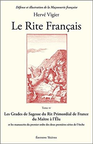 Le Rite Français T4 - Les Grades de Sagesse du Rit Primordial de France...