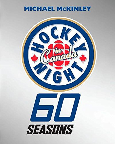 Hockey Night in Canada: 60 Seasons por Michael McKinley