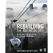 Rebuilding the American City: Design and Strategy for the 21st Century Urban Core (English Edition)