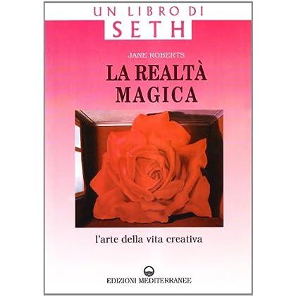 La Realtà Magica. Un Libro Di Seth. L'arte Della Vita Creativa