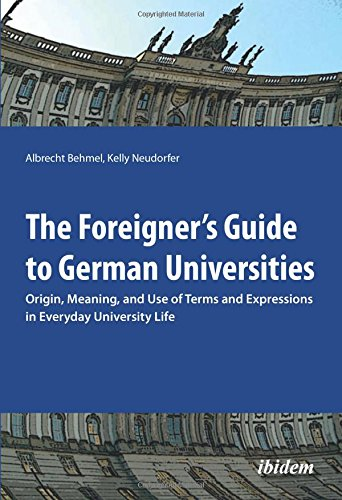 The Foreigner`s Guide to German Universities - Origin, Meaning, and Use of Terms and Expressions in Everyday University Life