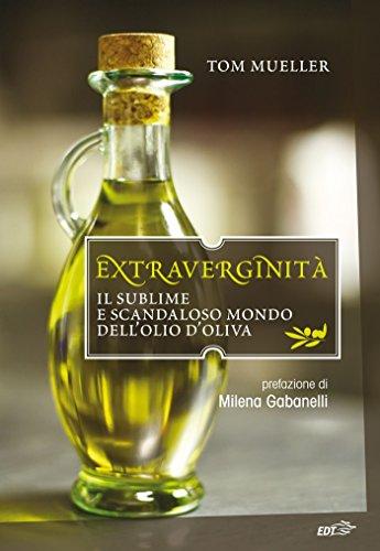 Extraverginità: il sublime e scandaloso mondo dell'olio d'oliva