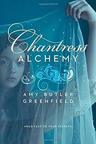 Chantress Alchemy par Amy Butler Greenfield