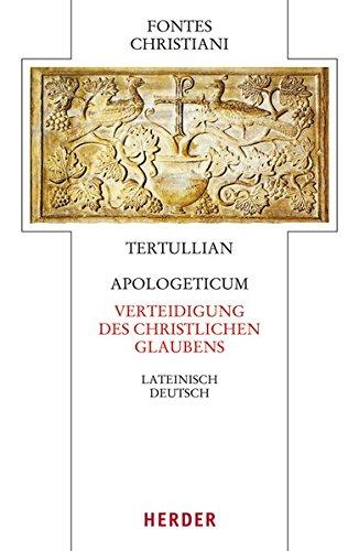 Apologeticum - Verteidigung des christlichen Glaubens: Lateinisch - Deutsch (Fontes Christiani 4. Folge)
