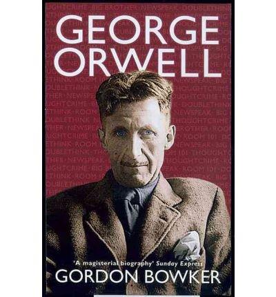 [(George Orwell )] [Author: Gordon Bowker] [Apr-2004]