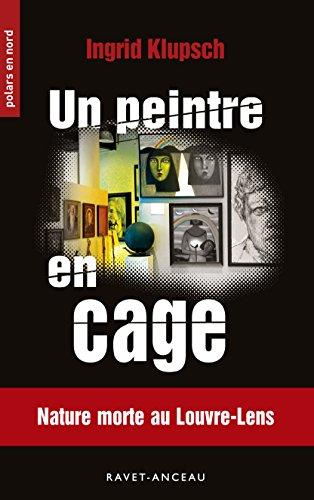 Un peintre en cage: Nature morte au Louvre-Lens (Polars en Nord t. 209)