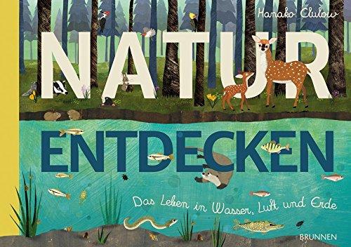 Natur entdecken: Das Leben in Wasser, Luft und Erde - Pflanzen Leben, Luft,