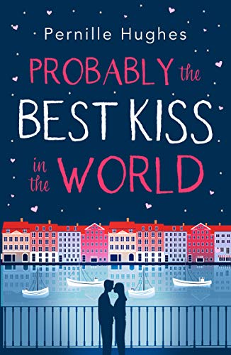 Probably the Best Kiss in the World: The laugh out loud romantic comedy of 2019! by [Hughes, Pernille]