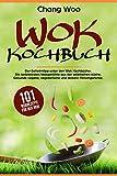 WOK: 101 Wokrezepte für die asiatische Küche. Ob thailändisch, indonesisch, chinesisch, japanisch oder vietnamesisch. Die besten Wokgerichte in einem WOK Kochbuch. (WOK Kochbücher 1)