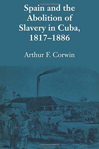 Spain and the Abolition of Slavery in Cuba, 1817-1886 (LLILAS Latin American Monograph Series) por Arthur F. Corwin