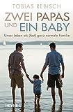 Image de Zwei Papas und ein Baby: Unser Leben als (fast) ganz normale Familie