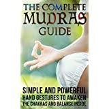Mudras: The Complete Mudras Guide: Simple And Powerful Hand Gestures To Awaken The Chakras And Balance Inside *FREE BONUS INSIDE* (Yoga, Relaxing, Massages, Sports Book 2) (English Edition)