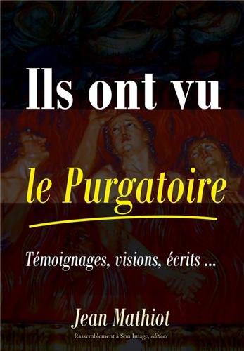 Ils ont vu le Purgatoire : Témoignages, visions, écrits par Jean Mathiot