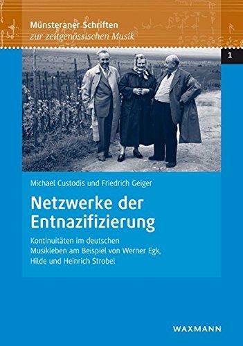 Netzwerke der Entnazifizierung: Kontinuitäten im deutschen Musikleben am Beispiel von Werner Egk, Hilde und Heinrich Strobel (Münsteraner Schriften zur zeitgenössischen Musik)