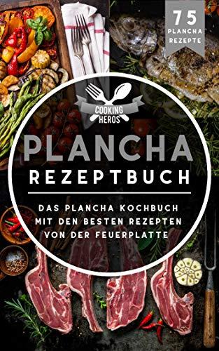 Plancha Rezeptbuch: Das Plancha Kochbuch mit den besten Rezepten von der Feuerplatte (Plancha Buch 1) -