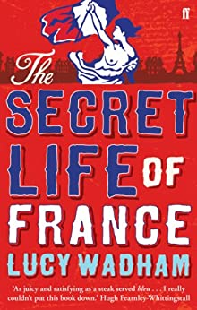 The Secret Life of France by [Wadham, Lucy]