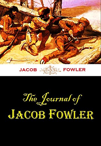 The Journal of Jacob Fowler, Narrating an Adventure from Arkansas Through the Indian Territory, Oklahoma, Kansas, Colorado, and New Mexico, to the Sources ... Grande Del Norte, 1821-22 (English Edition)