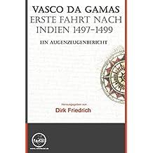 Vasco da Gamas erste Fahrt nach Indien 1497-1499. Ein Augenzeugenbericht