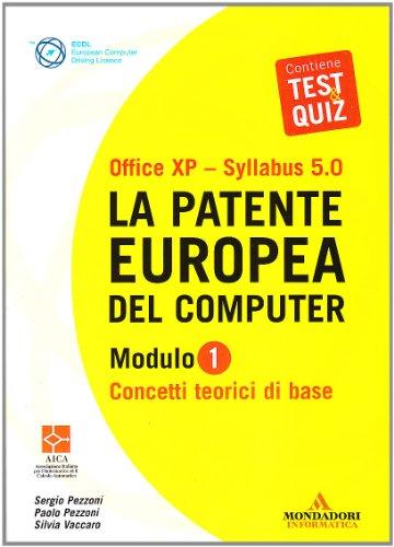 La patente europea del computer. Office XP-Sillabus 5.0. Modulo 1. Concetti teorici di base (ECDL) por Sergio Pezzoni