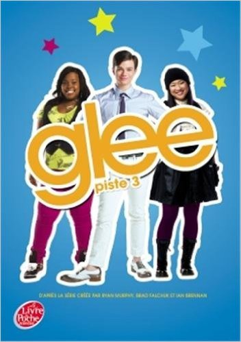 Glee - Tome 3 - Piste 3 de Sofia Lowell ,Pia Boisbourdain (Traduction) ( 14 mai 2014 )