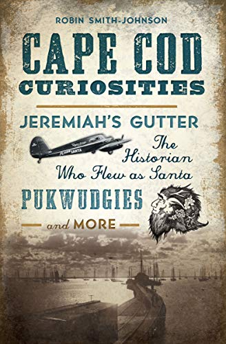 Cape Cod Curiosities: Jeremiah's Gutter, the Historian Who Flew as Santa, Pukwudgies, and More (English Edition)