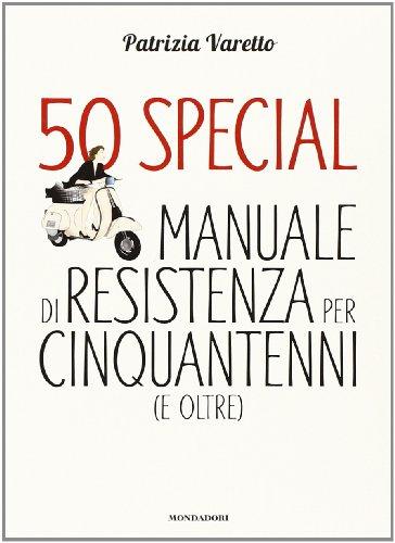 50 special. Manuale di resistenza per cinquantenni (e oltre) di Patrizia Varetto