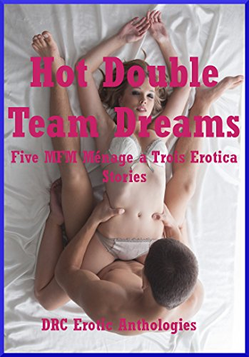 Hot Double Team Dreams Five Mfm Menage A Trois Erotica Stories English Edition