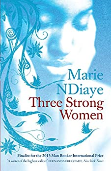 Three Strong Women by [NDiaye, Marie]