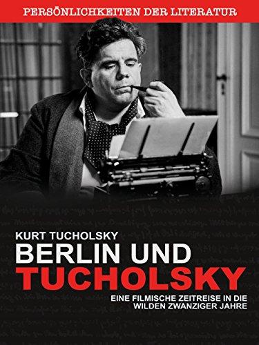 Kurt Tucholsky - Die wilden Zwanziger - Berlin und Tucholsky