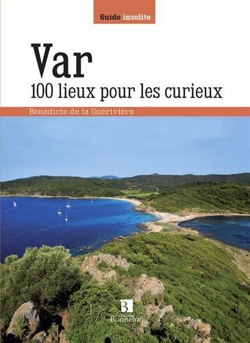 Var : 100 lieux pour les curieux