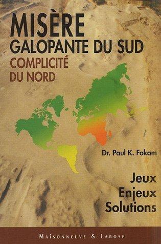 Misre galopante du Sud complexit du Nord : Jeux, enjeux, solutions de Paul-K Fokam (7 avril 2005) Broch