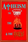 Atheism: the Good, the Bad & the Ugly